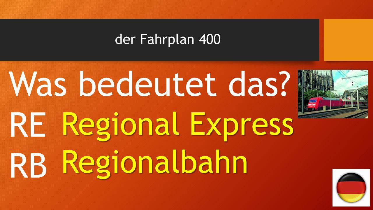 der Fahrplan 400 Was bedeutet das RE RB Regional Express Regionalbahn