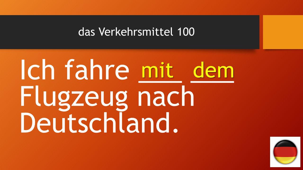 Ich fahre ___ ___ Flugzeug nach Deutschland.