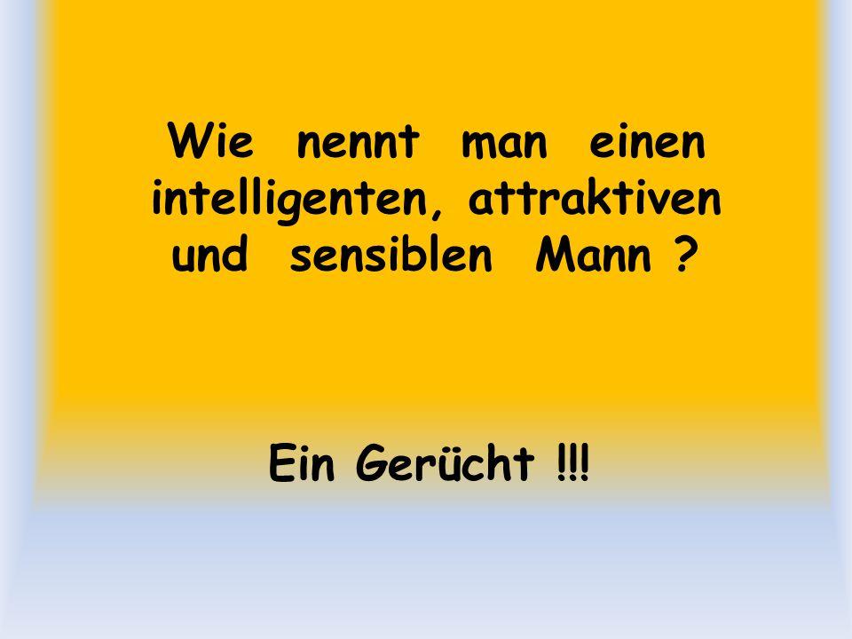 Wie nennt man einen intelligenten, attraktiven und sensiblen Mann