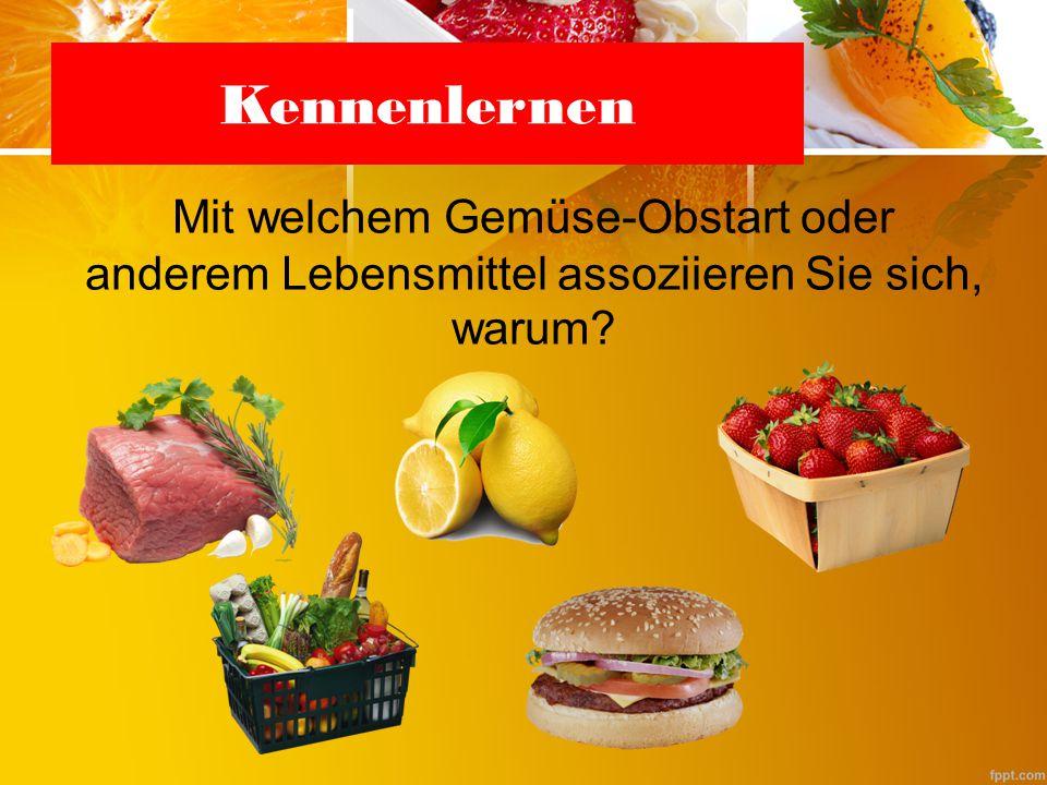 Kennenlernen Mit welchem Gemüse-Obstart oder anderem Lebensmittel assoziieren Sie sich, warum