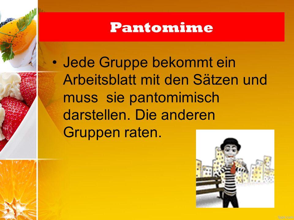 Pantomime Jede Gruppe bekommt ein Arbeitsblatt mit den Sätzen und muss sie pantomimisch darstellen.