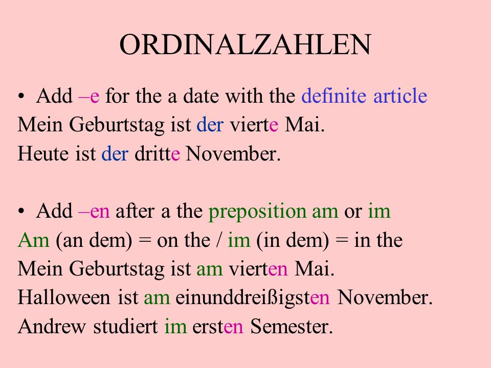 ORDINALZAHLEN Add –e for the a date with the definite article