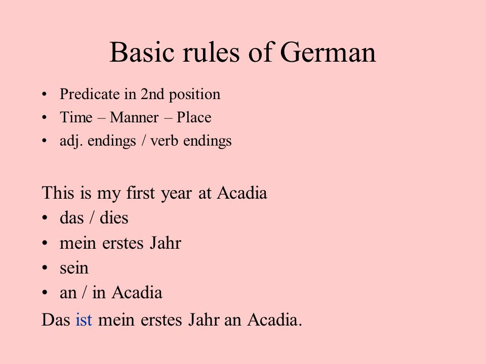 Basic rules of German This is my first year at Acadia das / dies
