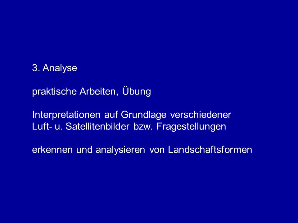 3. Analyse praktische Arbeiten, Übung. Interpretationen auf Grundlage verschiedener Luft- u. Satellitenbilder bzw. Fragestellungen.