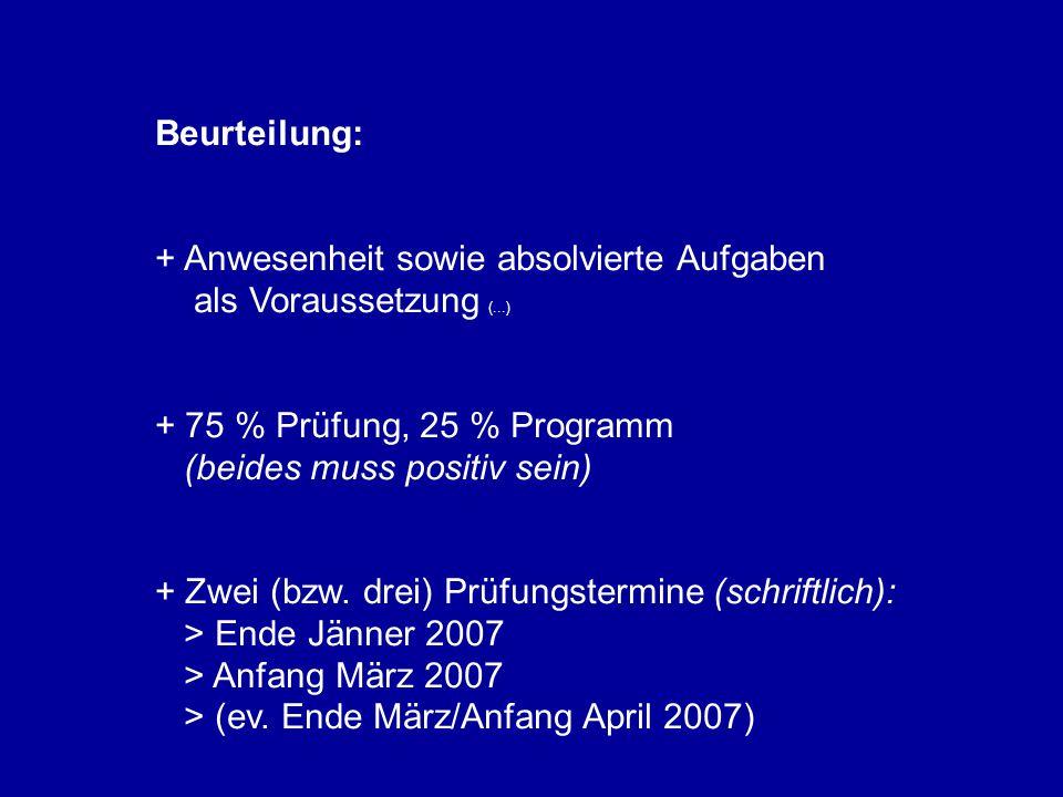 Beurteilung: + Anwesenheit sowie absolvierte Aufgaben als Voraussetzung (...) + 75 % Prüfung, 25 % Programm.