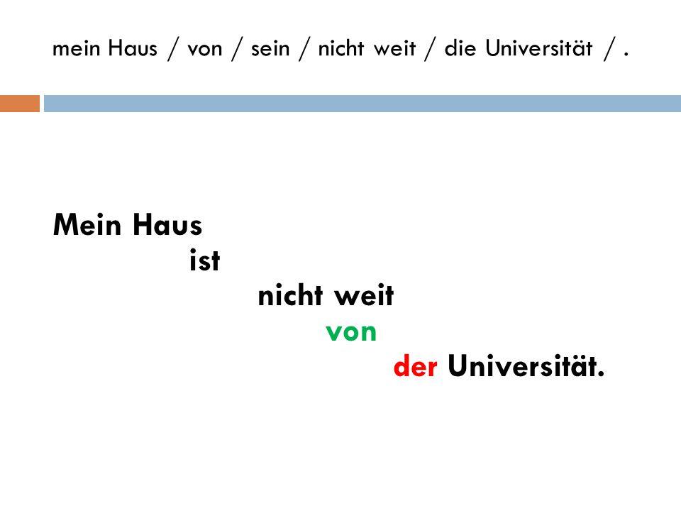 mein Haus / von / sein / nicht weit / die Universität / .