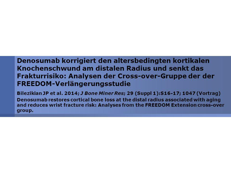 Denosumab korrigiert den altersbedingten kortikalen Knochenschwund am distalen Radius und senkt das Frakturrisiko: Analysen der Cross-over-Gruppe der der FREEDOM-Verlängerungsstudie