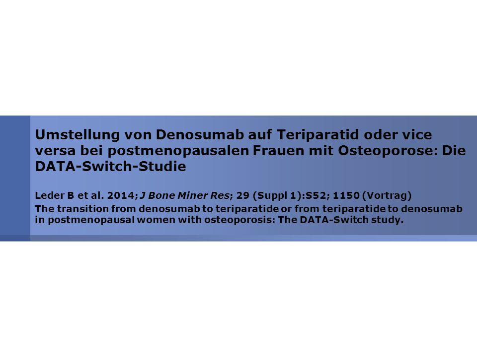 Umstellung von Denosumab auf Teriparatid oder vice versa bei postmenopausalen Frauen mit Osteoporose: Die DATA-Switch-Studie