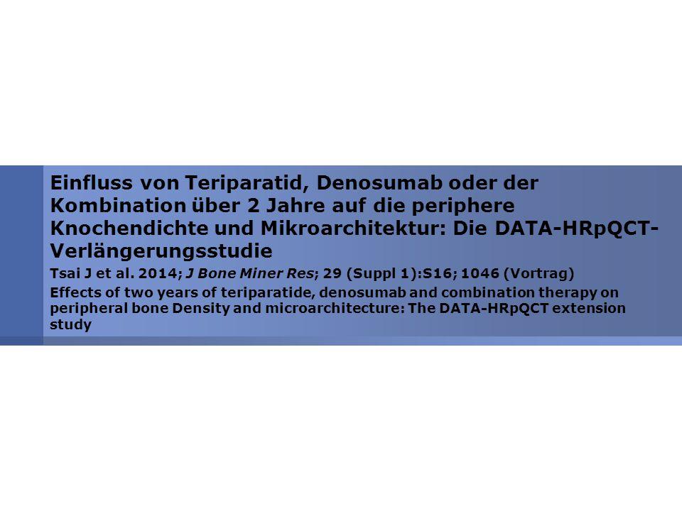 Einfluss von Teriparatid, Denosumab oder der Kombination über 2 Jahre auf die periphere Knochendichte und Mikroarchitektur: Die DATA-HRpQCT-Verlängerungsstudie