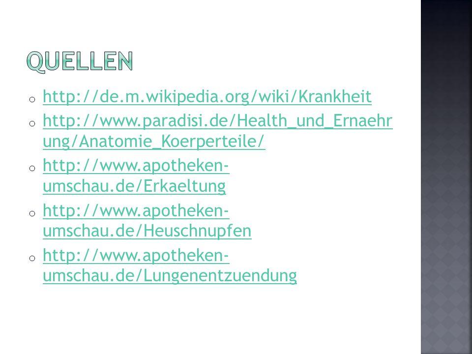QUELLEN http://de.m.wikipedia.org/wiki/Krankheit