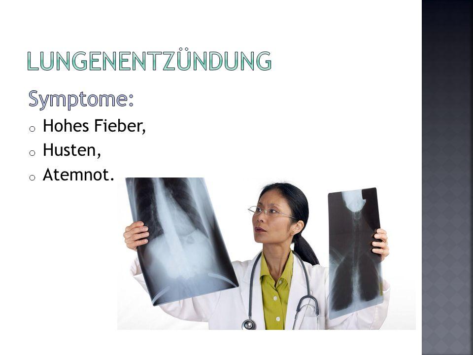 Lungenentzündung Symptome: Hohes Fieber, Husten, Atemnot.