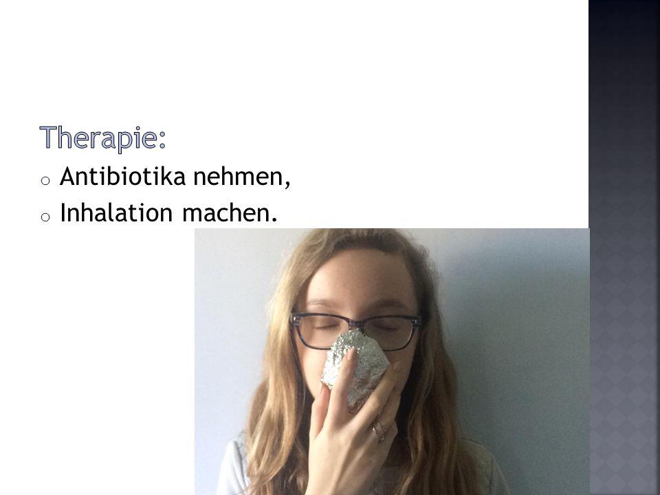 Therapie: Antibiotika nehmen, Inhalation machen.