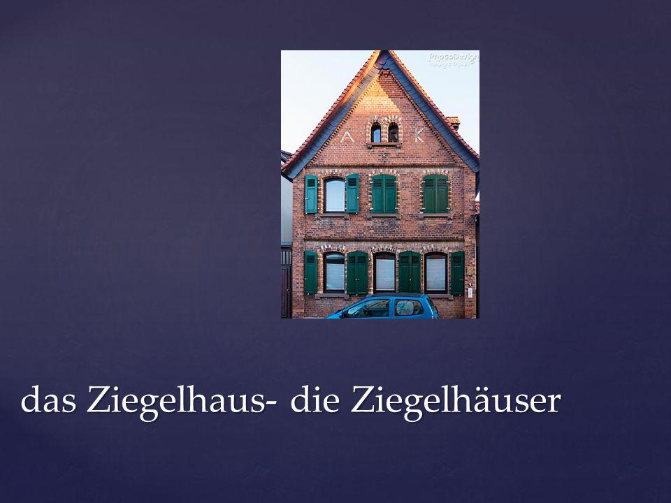 das Ziegelhaus- die Ziegelhäuser