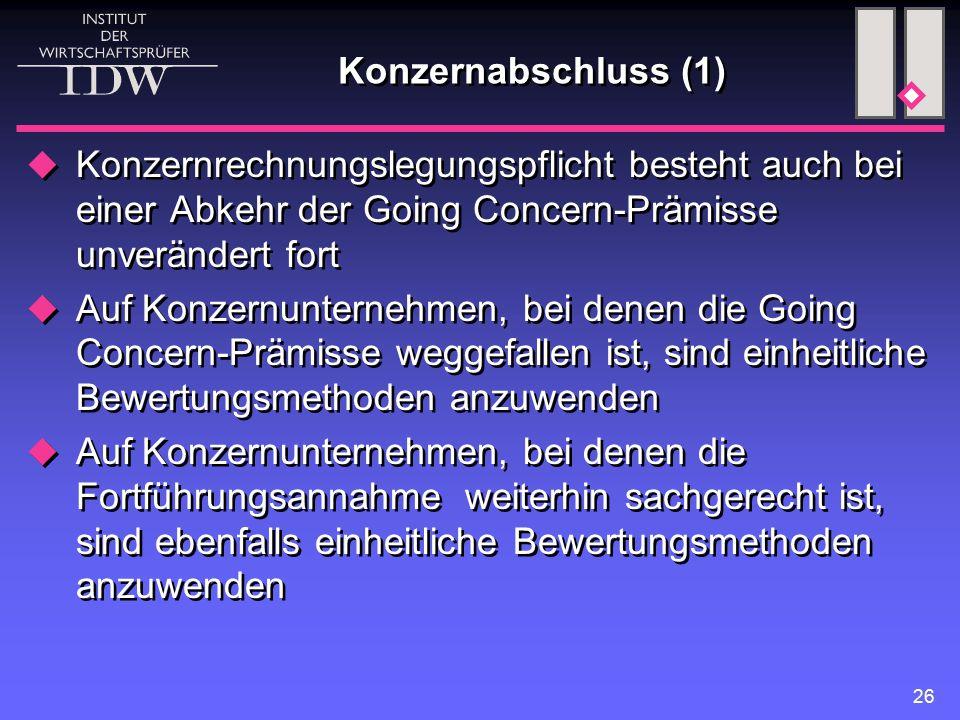 Konzernabschluss (1) Konzernrechnungslegungspflicht besteht auch bei einer Abkehr der Going Concern-Prämisse unverändert fort.