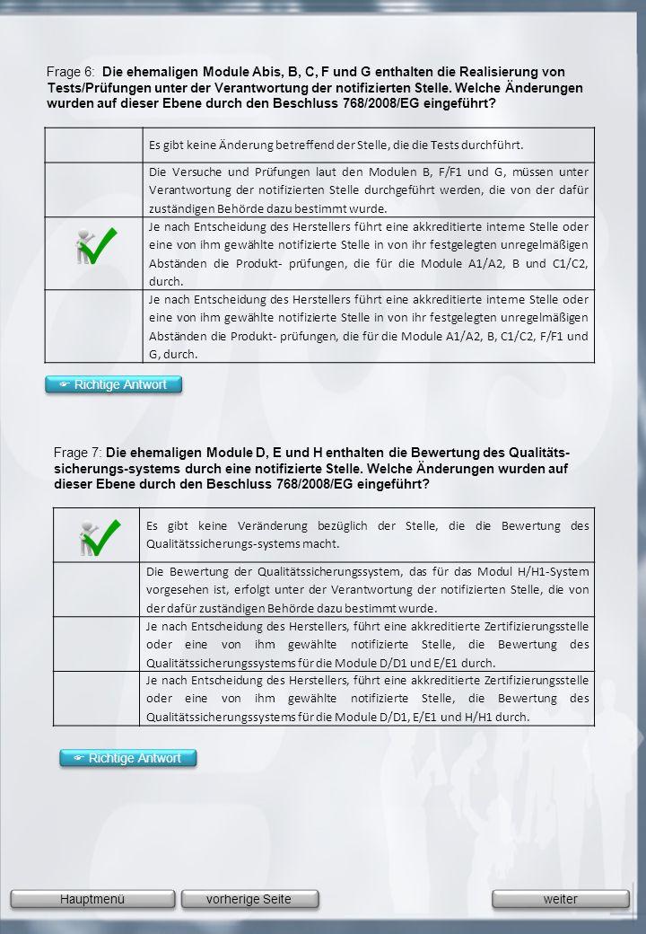 Frage 6: Die ehemaligen Module Abis, B, C, F und G enthalten die Realisierung von Tests/Prüfungen unter der Verantwortung der notifizierten Stelle. Welche Änderungen wurden auf dieser Ebene durch den Beschluss 768/2008/EG eingeführt