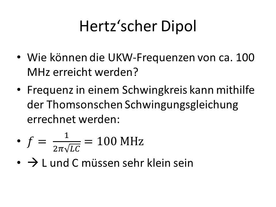 Hertz'scher Dipol Wie können die UKW-Frequenzen von ca. 100 MHz erreicht werden