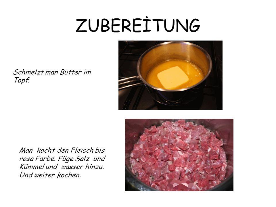 ZUBEREİTUNG Schmelzt man Butter im Topf.