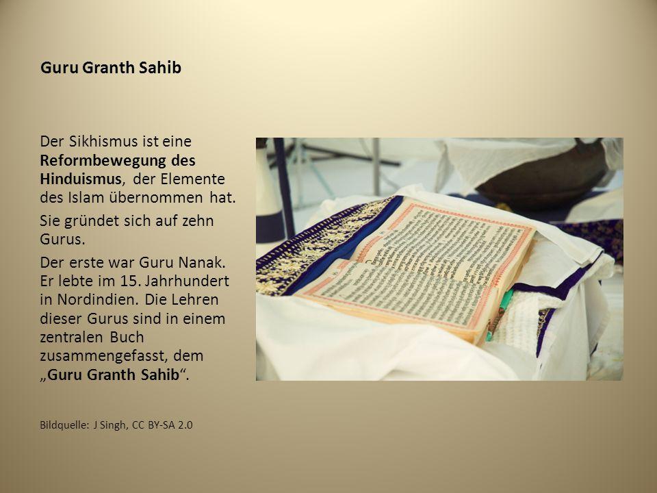 Guru Granth Sahib Der Sikhismus ist eine Reformbewegung des Hinduismus, der Elemente des Islam übernommen hat.