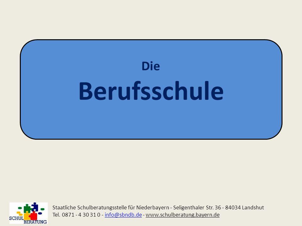 Die Berufsschule. Staatliche Schulberatungsstelle für Niederbayern - Seligenthaler Str. 36 - 84034 Landshut.