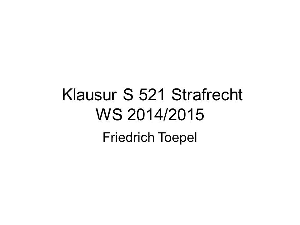 Klausur S 521 Strafrecht WS 2014/2015