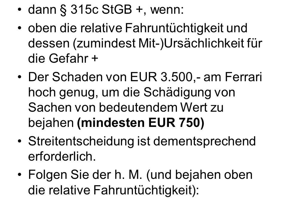 dann § 315c StGB +, wenn: oben die relative Fahruntüchtigkeit und dessen (zumindest Mit-)Ursächlichkeit für die Gefahr +