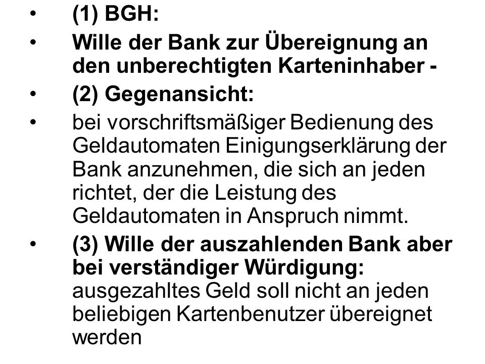 (1) BGH: Wille der Bank zur Übereignung an den unberechtigten Karteninhaber - (2) Gegenansicht: