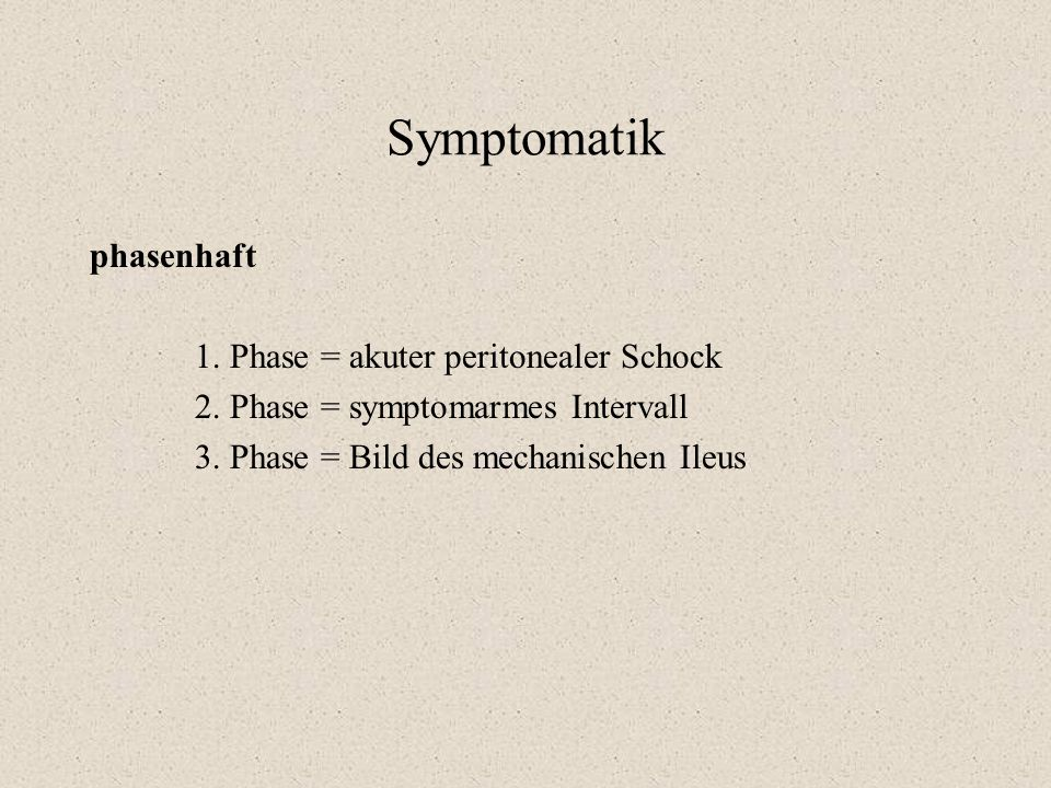 Symptomatik phasenhaft 1. Phase = akuter peritonealer Schock