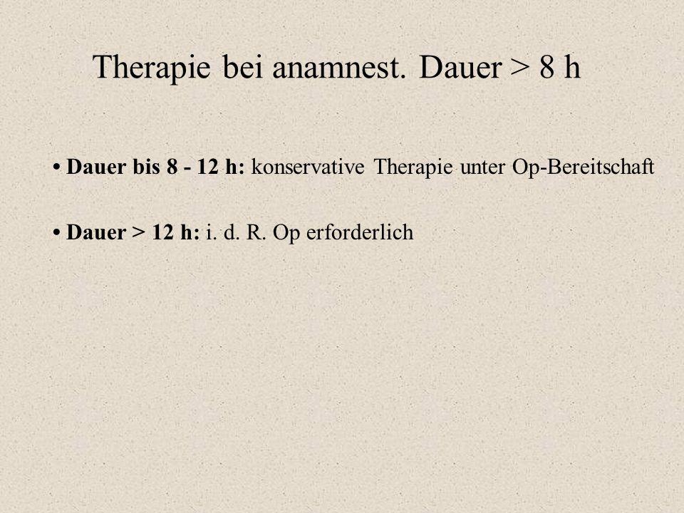 Therapie bei anamnest. Dauer > 8 h