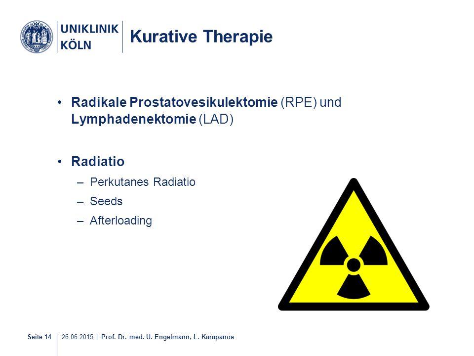 Kurative Therapie Radikale Prostatovesikulektomie (RPE) und Lymphadenektomie (LAD) Radiatio. Perkutanes Radiatio.