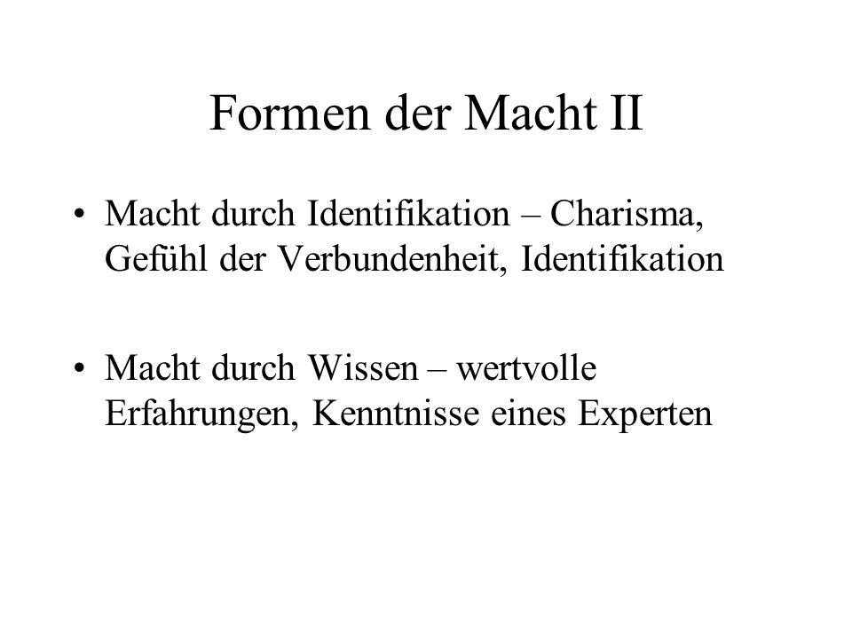 Formen der Macht II Macht durch Identifikation – Charisma, Gefühl der Verbundenheit, Identifikation.
