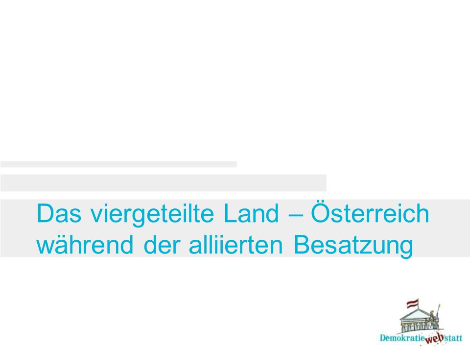 Das viergeteilte Land – Österreich während der alliierten Besatzung
