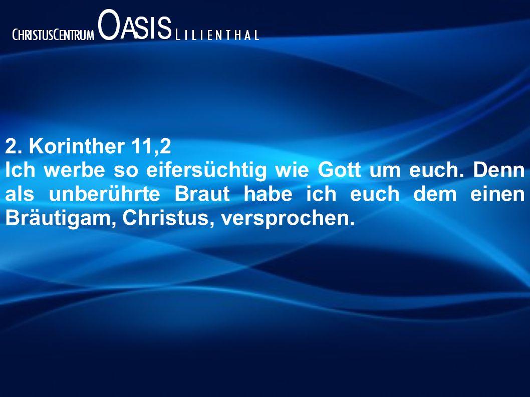 2. Korinther 11,2 Ich werbe so eifersüchtig wie Gott um euch.