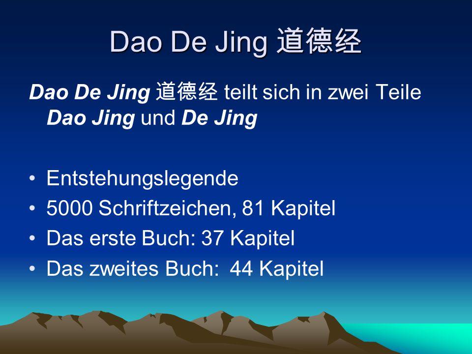 Dao De Jing 道德经 Dao De Jing 道德经 teilt sich in zwei Teile Dao Jing und De Jing. Entstehungslegende.