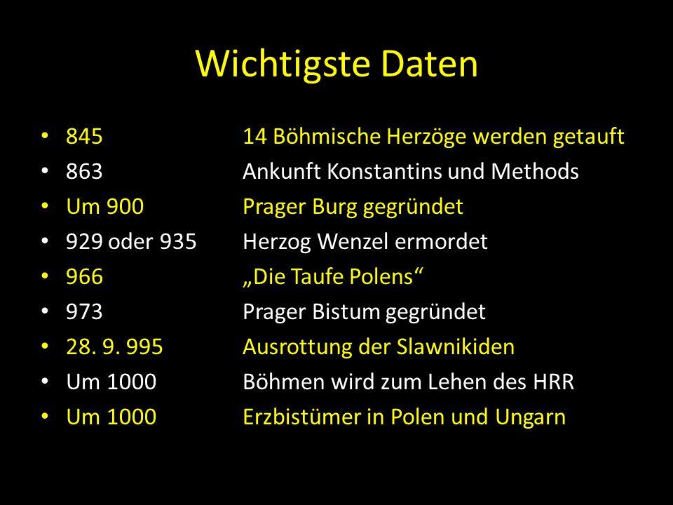 Wichtigste Daten 845 14 Böhmische Herzöge werden getauft