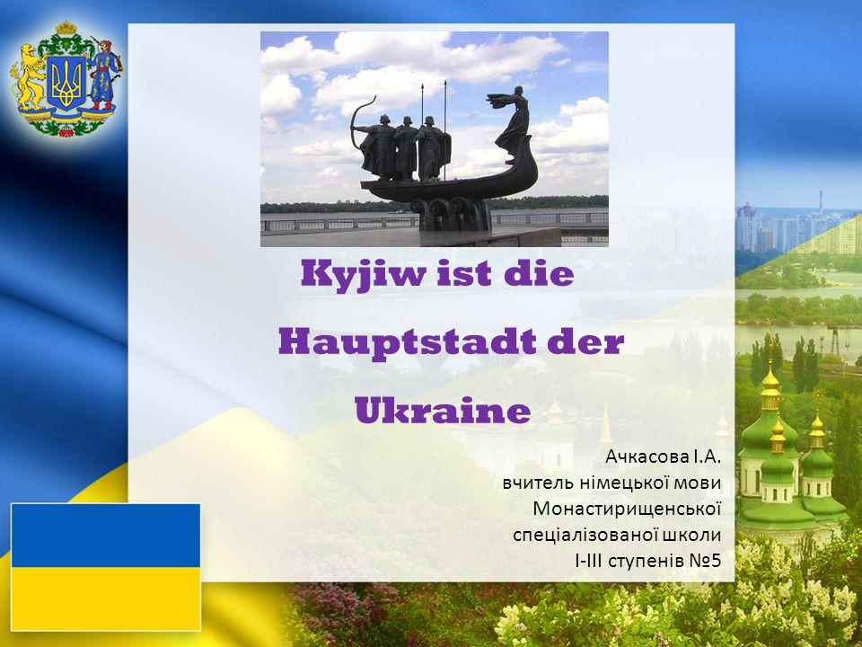 Kyjiw ist die Hauptstadt der Ukraine