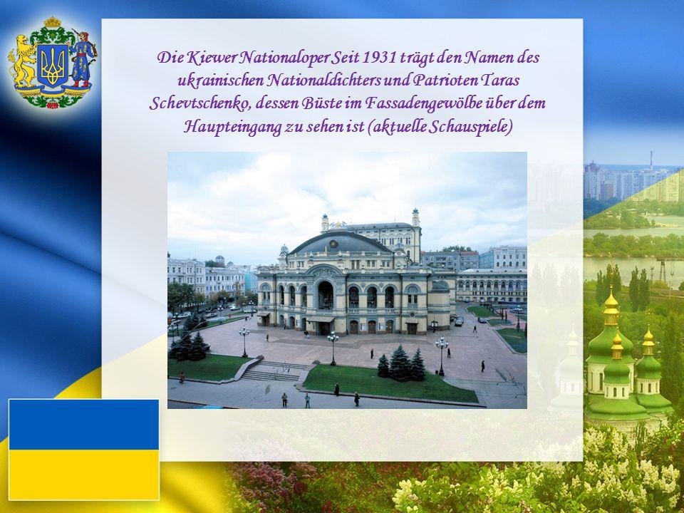 Die Kiewer Nationaloper Seit 1931 trägt den Namen des ukrainischen Nationaldichters und Patrioten Taras Schevtschenko, dessen Büste im Fassadengewölbe über dem Haupteingang zu sehen ist (aktuelle Schauspiele)