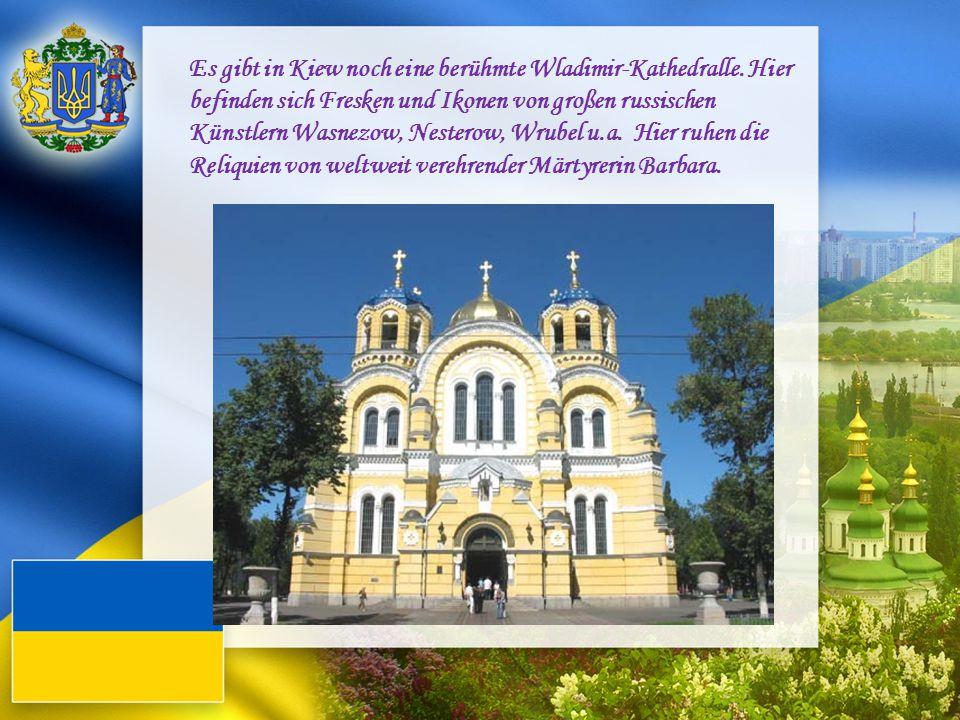 Es gibt in Kiew noch eine berühmte Wladimir-Kathedralle