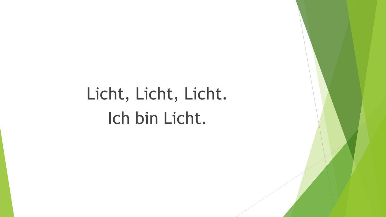 Licht, Licht, Licht. Ich bin Licht.