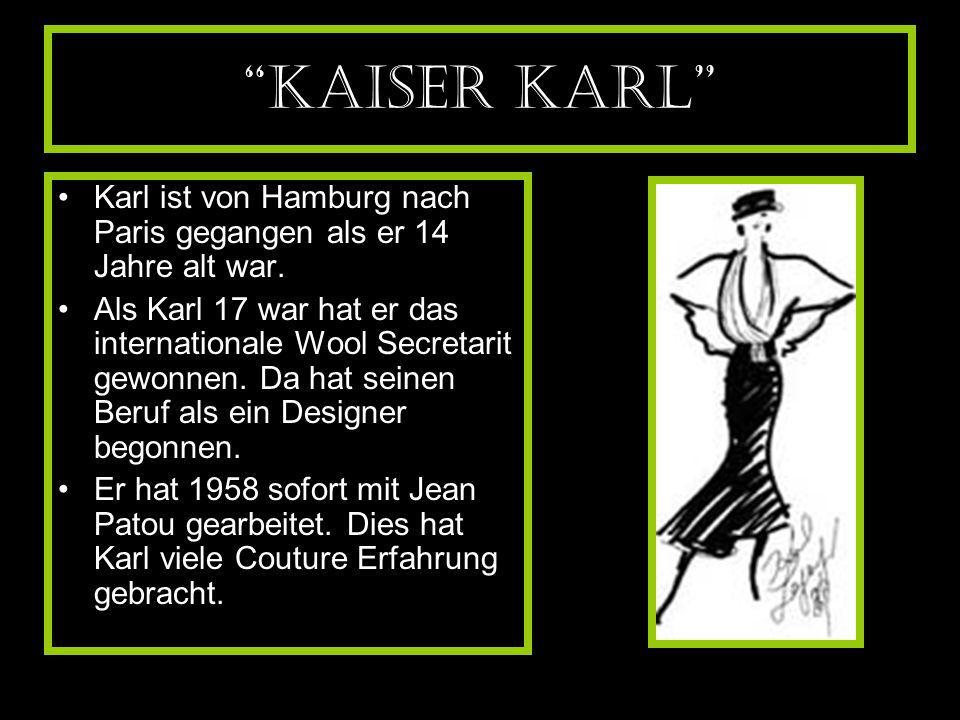 Kaiser Karl Karl ist von Hamburg nach Paris gegangen als er 14 Jahre alt war.