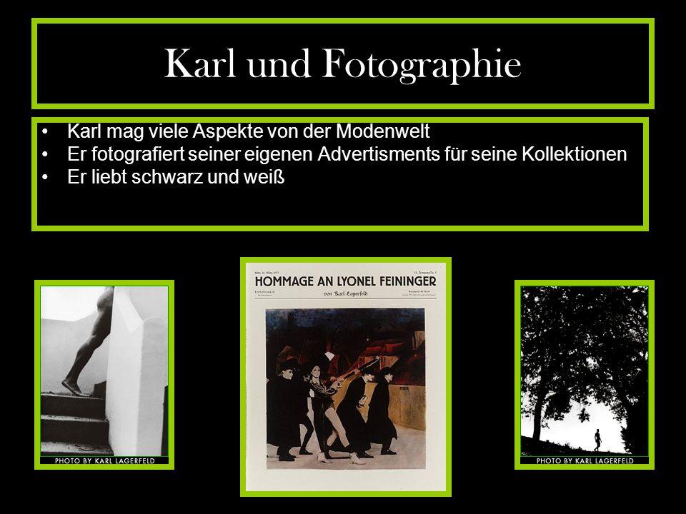 Karl und Fotographie Karl mag viele Aspekte von der Modenwelt