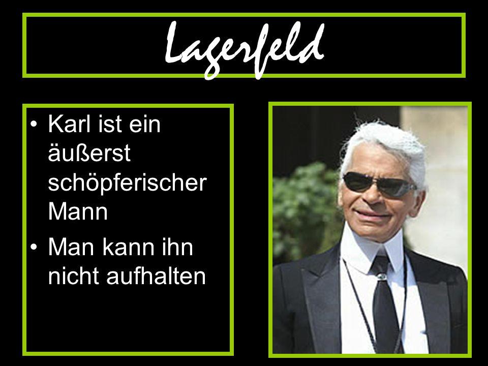 Lagerfeld Karl ist ein äußerst schöpferischer Mann
