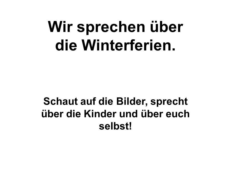 Wir sprechen über die Winterferien.