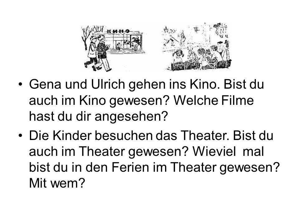 Gena und Ulrich gehen ins Kino. Bist du auch im Kino gewesen
