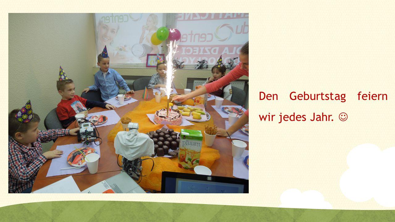 Den Geburtstag feiern wir jedes Jahr. 