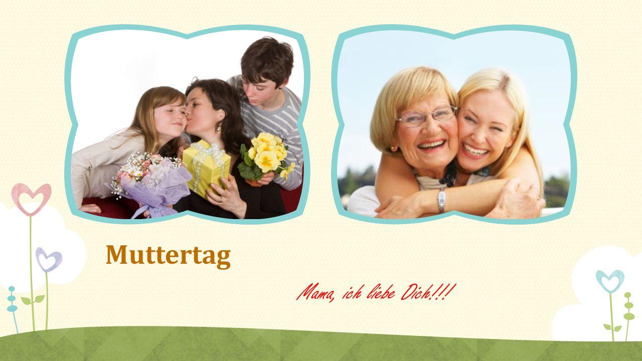 Muttertag Mama, ich liebe Dich!!!