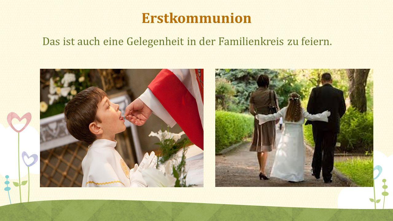 Erstkommunion Das ist auch eine Gelegenheit in der Familienkreis zu feiern.