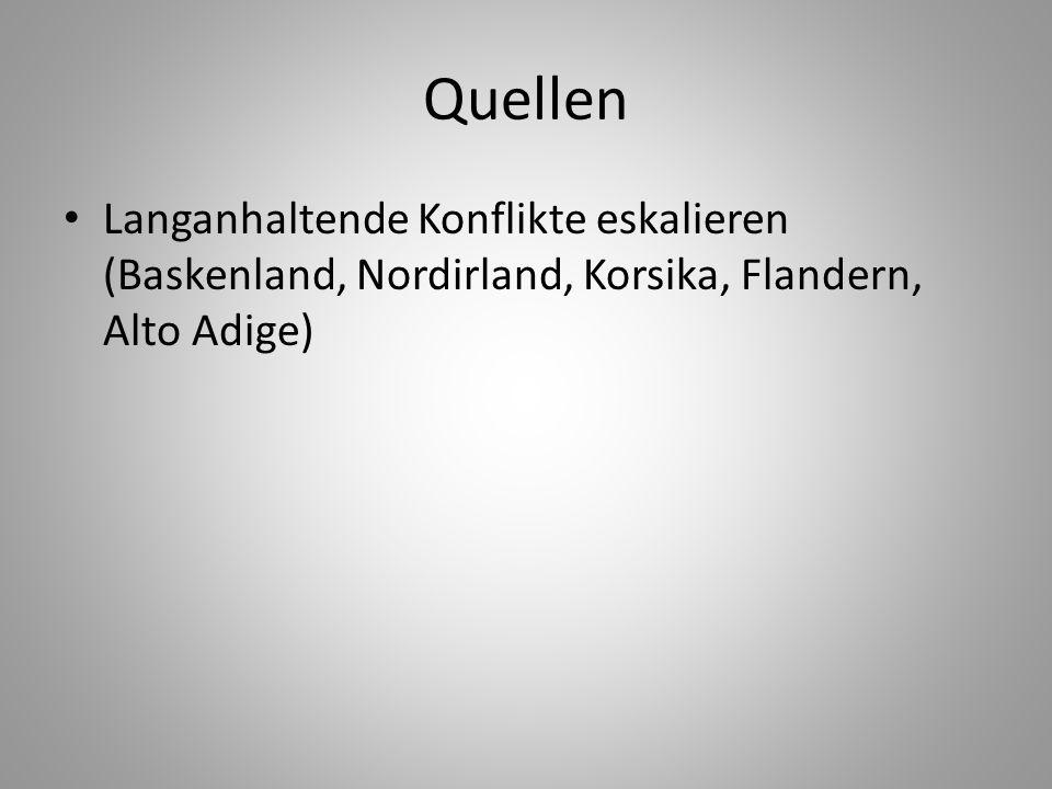 Quellen Langanhaltende Konflikte eskalieren (Baskenland, Nordirland, Korsika, Flandern, Alto Adige)