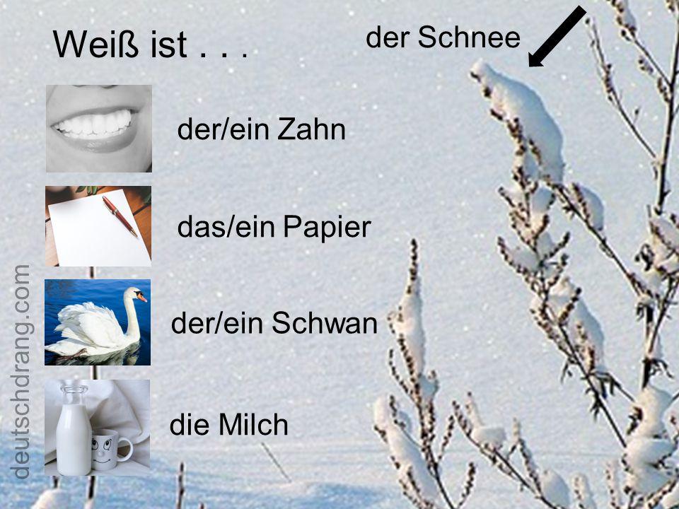 Weiß ist . . . der Schnee der/ein Zahn das/ein Papier der/ein Schwan