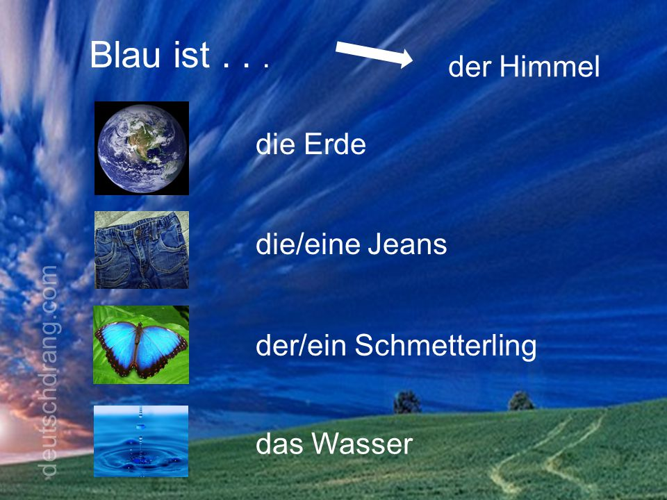Blau ist . . . der Himmel die Erde die/eine Jeans
