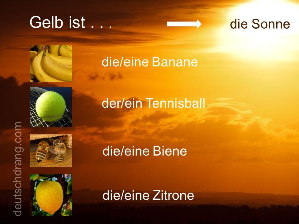 Gelb ist . . . die Sonne die/eine Banane der/ein Tennisball